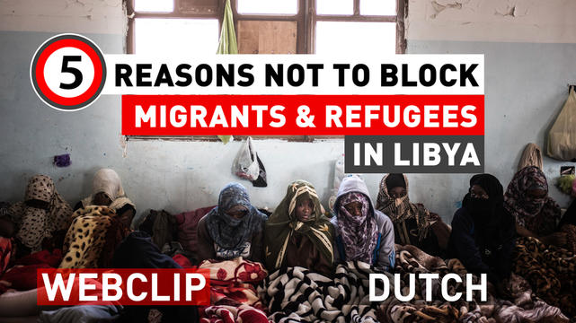 5 Reasons not to block migrants & refugees in Libya | Webclip | Dutch