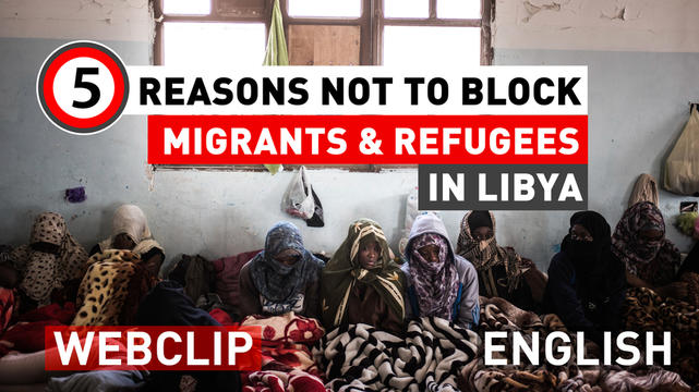 5 Reasons not to block migrants & refugees in Libya | Webclip | English