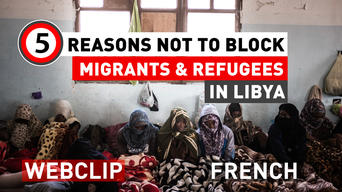5 Reasons not to block migrants & refugees in Libya | Webclip | French