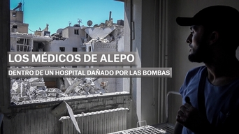 Doctors of Aleppo: Inside hospital damaged by bombs (ES)