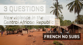 3 questions - New violence in the Central African Republic | French NO Subtitles